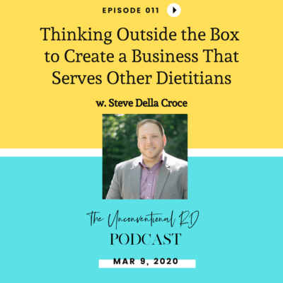 #011: Thinking Outside the Box to Create a Business That Serves Other Dietitians with Steve Della Croce