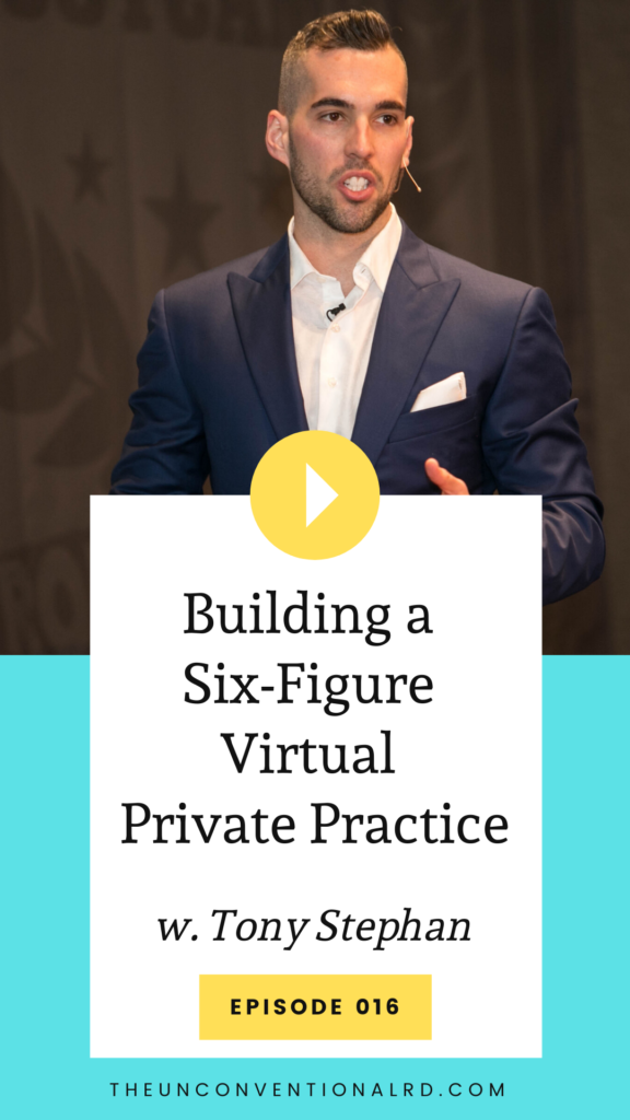 The Unconventional RD Podcast Episode 16 - Building a Six-Figure Virtual Private Practice with Tony Stephan