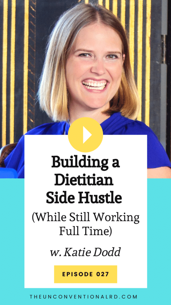 The Unconventional RD Podcast Episode 027 - Building a Dietitian Side Hustle with Katie Dodd