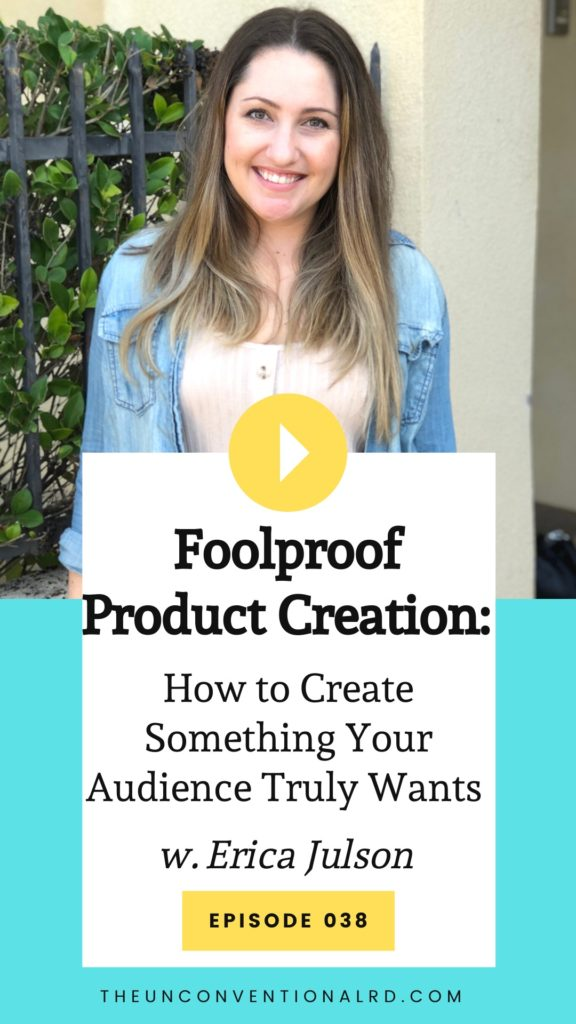 The Unconventional RD Podcast with Erica Julson - Episode 038: Foolproof Product Creation - How to create something your audience truly wants (title graphic)