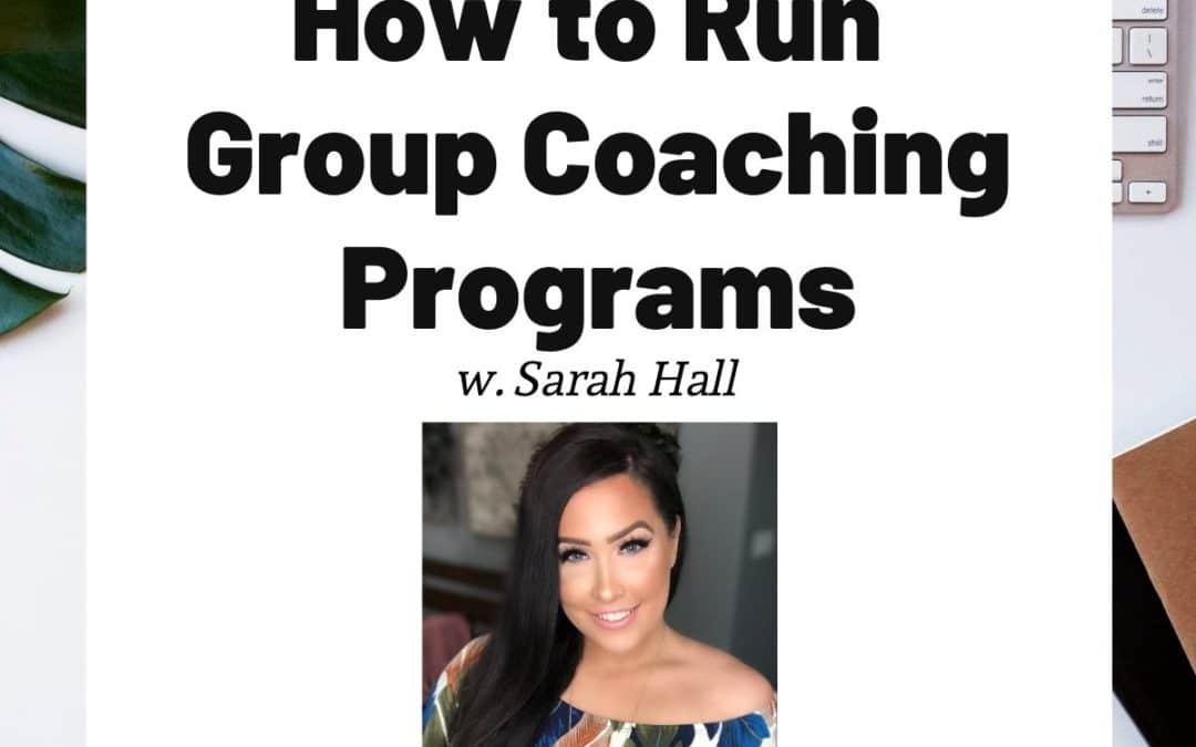 How to Run Group Coaching Programs with Sarah-Hall