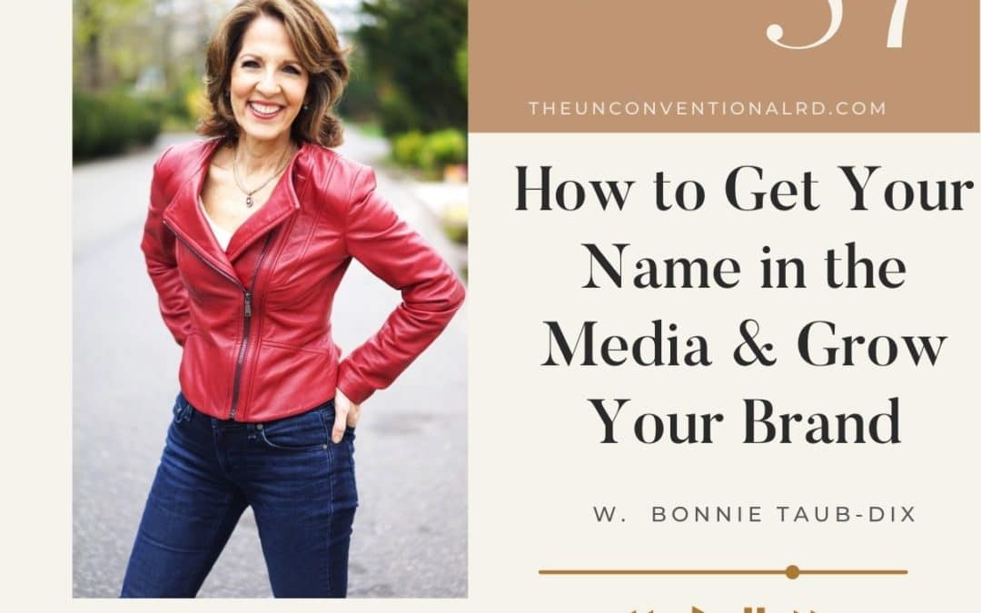 The-Unconventional-RD-Podcast-Episode-057-How-to-Get-Your-Name-in-the-Media-and-Grow-Your-Brand-with-Bonnie-Taub-Dix