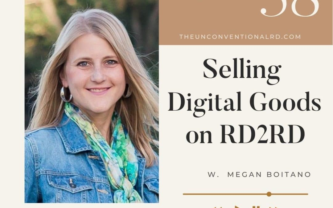 Episode Cover Art - The Unconventional RD Podcast Episode 058 Selling Digital Goods on RD2RD with Megan Boitano